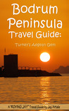 Bodrum Peninsula Travel Guide: Turkey's Aegean Gem