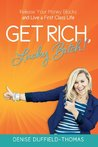 Get Rich Lucky Bitch Release Your Money Blocks and Live a Fir... by Denise Duffield-Thomas