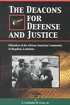 "The Deacons ""for Defense and Justice"" : defenders of the African American community in Bogalusa, Louisiana during the 1960""s"
