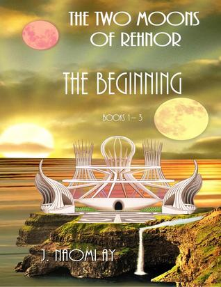 The Beginning, The Two Moons of Rehnor, Books 1 - 3 (The Two Moons of Rehnor, #1-3)