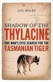 Shadow Of The Thylacine: One Man's Epic Search For The Tasmanian Tiger