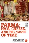 Parma: Ham, Cheese, and the Taste of Time