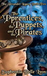 The 'Pprentices, the Puppets, and the Pirates by Sophronia Belle Lyon