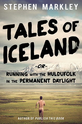 Tales of Iceland or Running with the Huldufolk in the Permanent Daylight - Stephen Markley