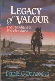 Legacy Of Valour: The Canadians At Passchendaele