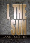 I the Sun by Janet E. Morris