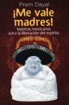 ¡Me vale madres! ...