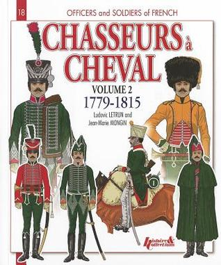 French Chasseurs a Cheval, Volume 2: 1779-1815