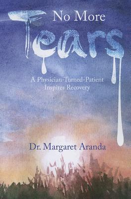 No More Tears: A Physician Turned Patient Inspires Recovery