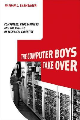 The Computer Boys Take Over: Computers, Programmers, and the Politics of Technical Expertise