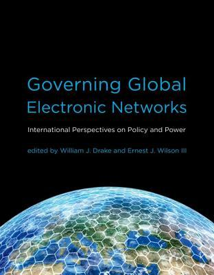 Governing Global Electronic Networks: International Perspectives on Policy and Power