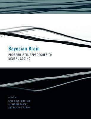 Bayesian Brain: Probabilistic Approaches to Neural Coding (Computational Neuroscience): Probabilistic Approaches to Neural Coding