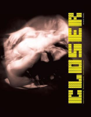 Closer: Performance, Technologies, Phenomenology