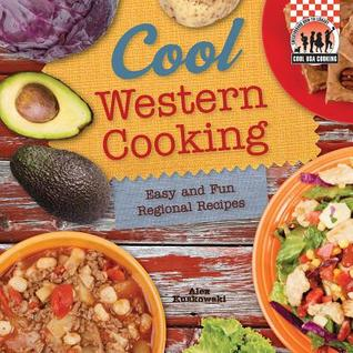 Cool western cooking easy and fun regional recipes by alex kuskowski 17783406 forumfinder Images