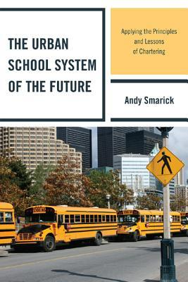 the-urban-school-system-of-the-future-applying-the-principles-and-lessons-of-chartering