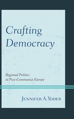 Crafting Democracy: Regional Politics in Post-Communist Europe