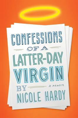 Confessions of a Latter-day Virgin: A Memoir