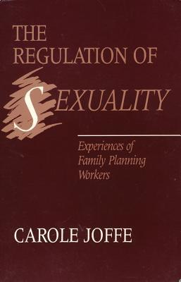 The Regulation of Sexuality: Experiences of Family Planning Workers