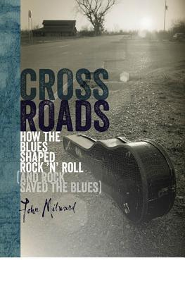 Crossroads: How the Blues Shaped Rock 'n' Roll