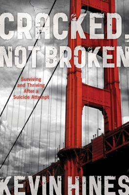 Cracked, Not Broken by Kevin Hines