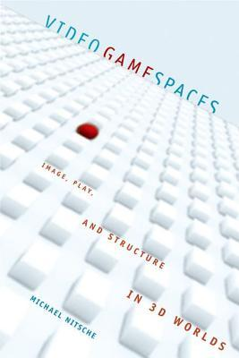 Ebook Video Game Spaces: Image, Play, and Structure in 3D Worlds by Michael Nitsche read!