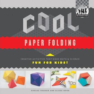 Cool Paper Folding: Creative Activities That Make Math & Science Fun for Kids!