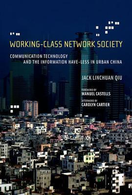 Working-Class Network Society by Jack Linchuan Qiu