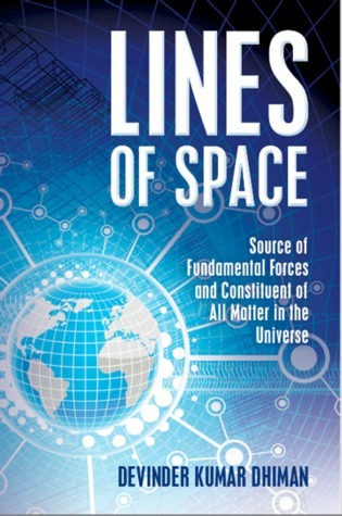 Ebook Lines of Space: Source of Fundamental Forces and Constituent of All Matter in the Universe by Devinder Kumar Dhiman DOC!