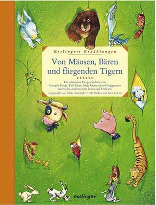 Von Mäusen, Bären und fliegenden Tigern. Die schönsten Tiergeschichten