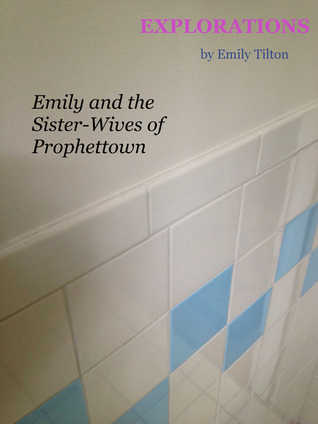 Explorations: Emily and the Sister-Wives of Prophettown (Explorations #12)