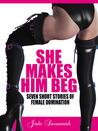 She Makes Him Beg by Jade Savannah