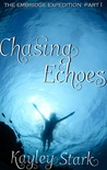 Chasing Echoes (The Embridge Expedition, #1)