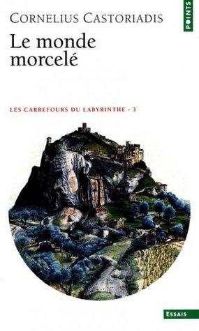 Le monde morcelé (Les carrefours du labyrinthe, #3)