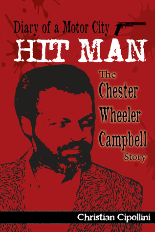 Diary Of A Motor City Hit Man The Chester Wheeler
