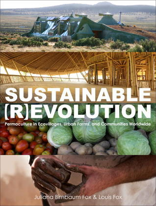 Sustainable Revolution: Permaculture in Ecovillages, Urban Farms, and Communities Worldwide