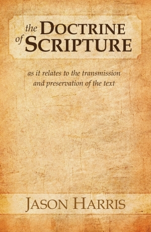 The Doctrine of Scripture: As It Relates to the Transmission and Preservation of the Text