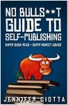 No Bullshit Guide to Self-Publishing