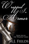 Wrapped in Armor by M.J. Fields