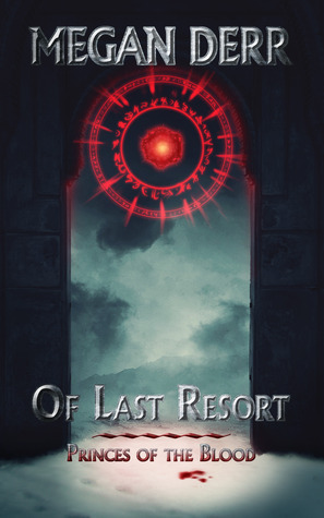 Of Last Resort (Princes of the Blood, #1)