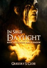 In Siege of Daylight (Compendium of Light, Dark & Shadow, #1)