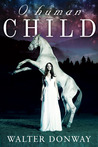 O Human Child by Walter Donway
