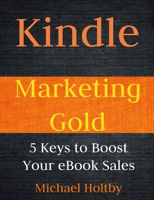 Kindle Marketing Gold: 5 Keys to Boost Your eBook Sales