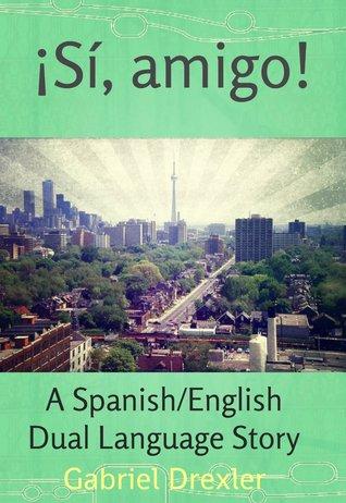 ¡Sí, amigo! (A Spanish/English Dual Language Story)
