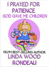 I Prayed For Patience: God Gave Me Children