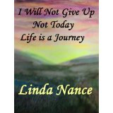 I Will Not Give Up... Not Today... Life Is A Journey