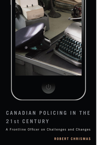 Canadian Policing in the 21st Century: A Frontline Officer on Challenges and Changes