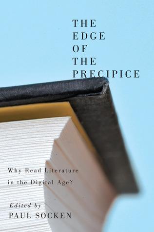 The Edge of the Precipice: Why Read Literature in the Digital Age?