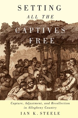 Setting All the Captives Free: Capture, Adjustment, and Recollection in Allegheny Country