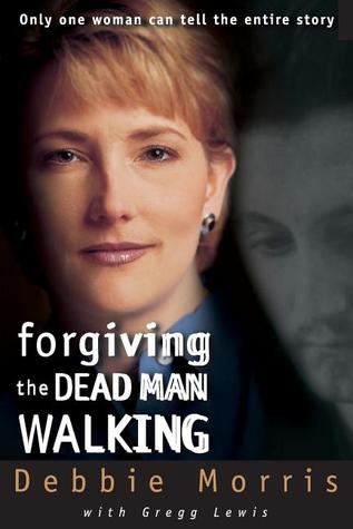 Forgiving the Dead Man Walking Only One Woman Can Tell the Entire Story