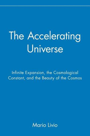 The Accelerating Universe: Infinite Expansion, the Cosmological Constant, and the Beauty of the Cosmos